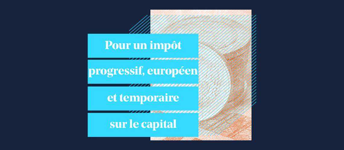 Pour un impôt progressif, européen et temporaire sur le capital